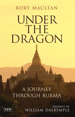 Under the Dragon: A Journey through Burma Rory MacLean
