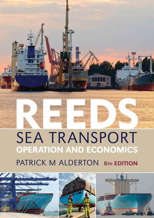 Reeds Sea Transport: Operation and Economics  by  Patrick M. Alderton