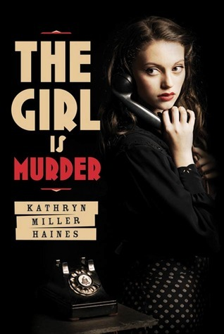 The Girl is Murder (Girl is Murder, #1)  by  Kathryn Miller Haines