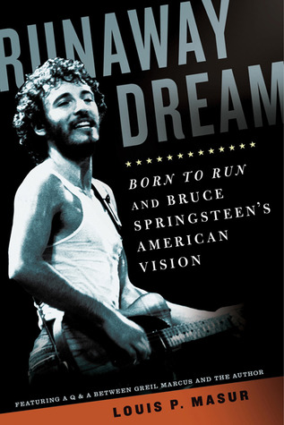 Runaway Dream: Born to Run and Bruce Springsteens American Vision  by  Louis Masur