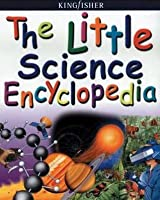 Little Science Encyclopedia  by  Anita Ganeri