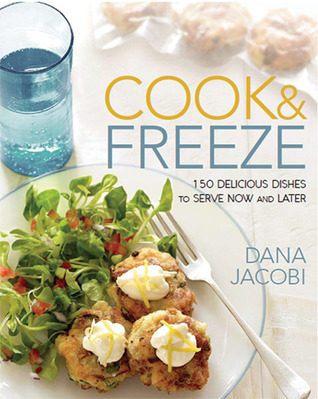 Cook & Freeze: 150 Delicious Dishes to Serve Now and Later  by  Dana Jacobi