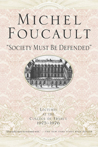 Lectures at the College de France, 1975-76: Society Must Be Defended Michel Foucault