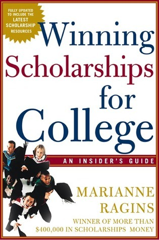 Winning Scholarships For College, Third Edition: An Insiders Guide Marianne Ragins