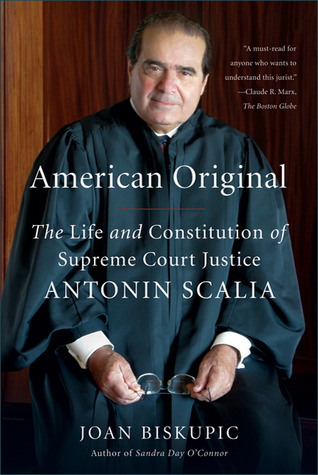 American Original: The Life and Constitution of Supreme Court Justice Antonin Scalia Joan Biskupic