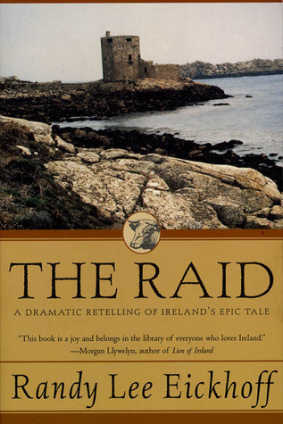 The Raid: A Dramatic Retelling of Irelands Epic Tale  by  Randy Lee Eickhoff