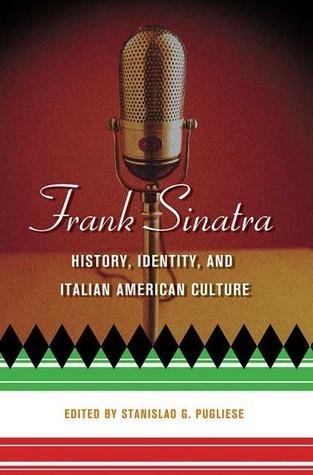 Frank Sinatra: History, Identity, and Italian American Culture  by  Stanislao G. Pugliese