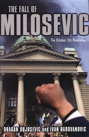 The Fall of Milosevic: The October 5th Revolution  by  Dragan Bujosevic
