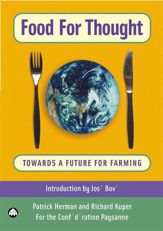 Food for Thought: Towards a Future For Farming  by  Patrick Herman