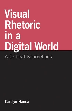 Visual Rhetoric in a Digital World: A Critical Sourcebook  by  Carolyn Handa