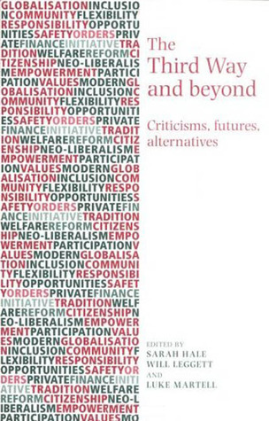 The Third Way and Beyond: Criticisms, Futures and Alternatives Sarah Hale