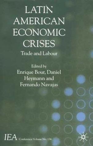 Latin American Economic Crises: Trade and Labour Enrique Bour