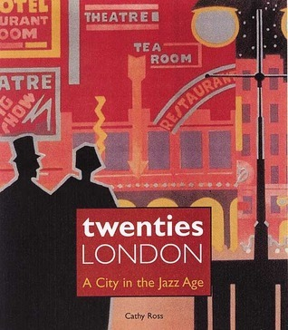 Twenties London: A City in the Jazz Age  by  Cathy Ross
