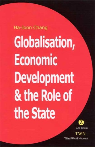 Globalization, Economic Development and the Role of the State  by  Ha-Joon Chang