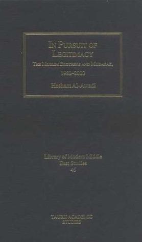 In Pursuit of Legitimacy: The Muslim Brothers and Mubarak, 1982-2000  by  Hesham Al-Awadi