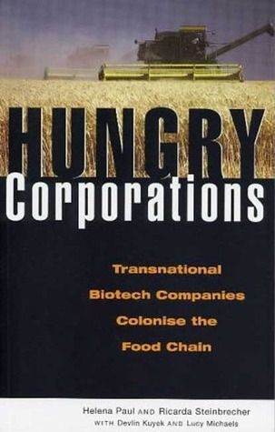 Hungry Corporations: Transnational Biotech Companies Colonise the Food Chain  by  Helena Paul