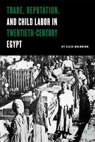 Trade, Reputation, and Child Labor in Twentieth-Century Egypt  by  Ellis Goldberg