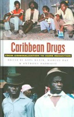 Caribbean Drugs: From Criminalization to Harm Reduction Axel Klein