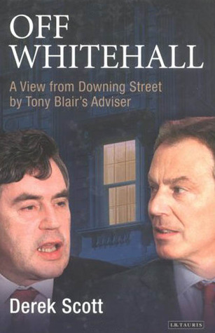 Off Whitehall: A View from Downing Street  by  Tony Blairs Advisor by Derek Scott