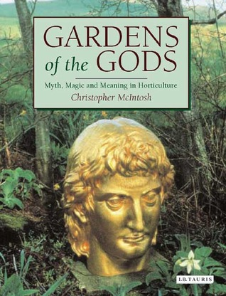 Gardens of the Gods: Myth, Magic and Meaning in Horticulture Christopher  McIntosh