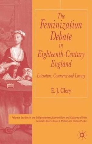The Feminization Debate in Eighteenth-Century Britain: Literature, Commerce and Luxury E.J. Clery