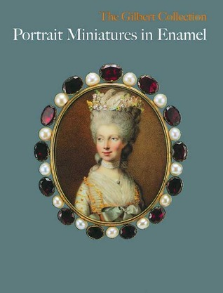 Portrait Miniature in Enamel: The Gilbert Collection Sarah Coffin