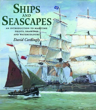 Ships and Seascapes: An Introduction to Maritime Prints, Drawings and Watercolours  by  David Cordingly