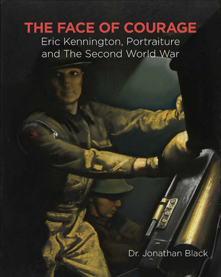 The Face of Courage: Eric Kennington, Portraiture and the Second World War Jonathan Black