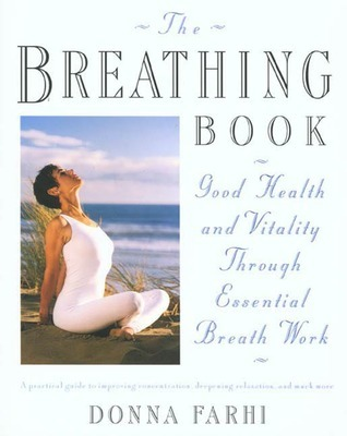 The Breathing Book: Good Health and Vitality Through Essential Breath Work Donna Farhi