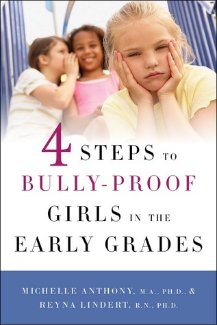 4 Steps to Bully-Proof Girls in the Early Grades  by  Michelle Anthony