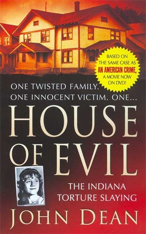House of Evil: The Indiana Torture Slaying  by  John Dean