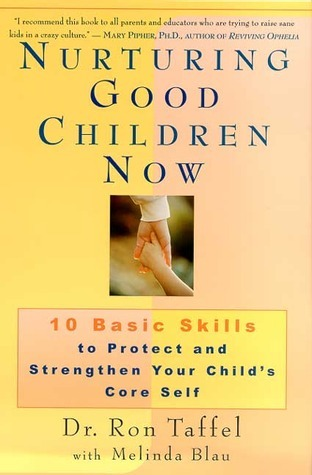 Nurturing Good Children Now: 10 Basic Skills to Protect and Strengthen Your Childs Core Self  by  Ron Taffel