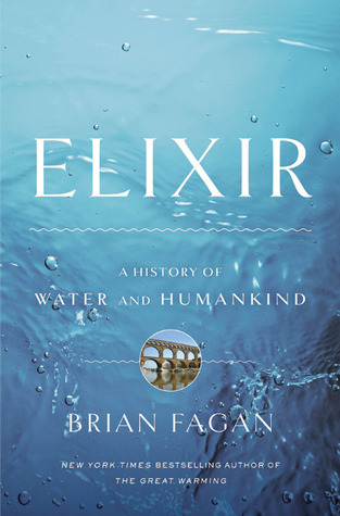 Elixir: A History of Water and Humankind  by  Brian M. Fagan