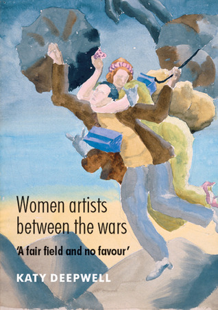 Women Artists between the Wars: A Fair Field and no Favour  by  Katy Deepwell