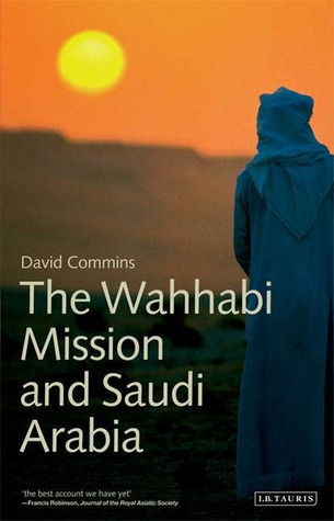 The Wahhabi Mission and Saudi Arabia  by  David Commins