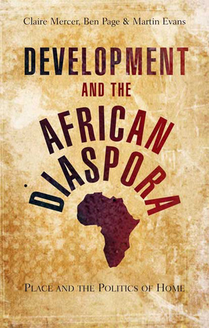 Development and the African Diaspora: Place and the Politics of Home  by  Claire Mercer