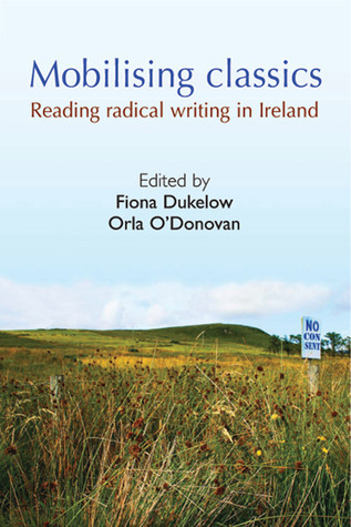 Mobilising Classics: Reading and Radical Writing in Ireland Fiona Dukelow