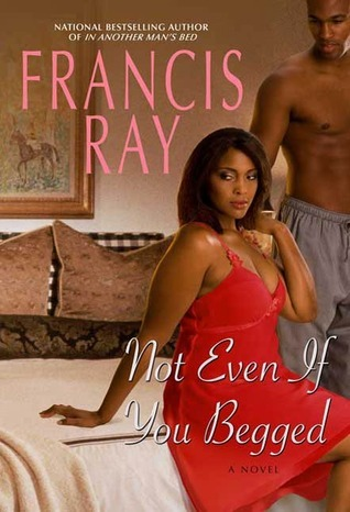 Not Even If You Begged Francis Ray