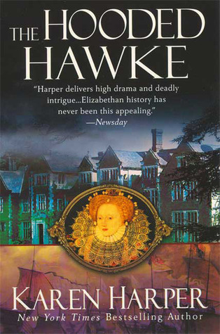 The Hooded Hawke: An Elizabeth I Mystery  by  Karen Harper