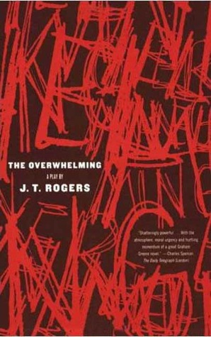 The Overwhelming: A Play J.T. Rogers