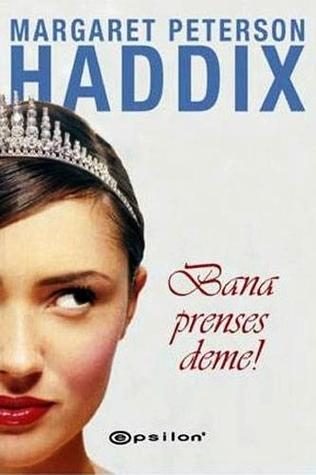 Bana Prenses Deme  by  Margaret Peterson Haddix