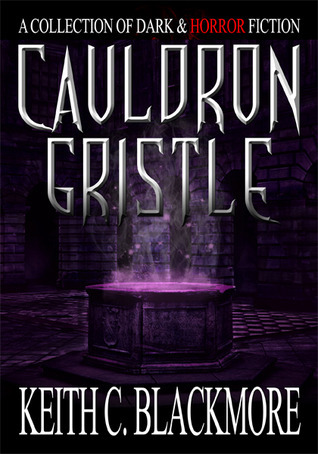Cauldron Gristle  by  Keith C. Blackmore