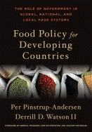 Food Policy for Developing Countries: The Role of Government in Global, National and Local Food Systems  by  Per Pinstrup-Andersen