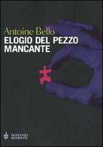 Elogio del pezzo mancante Antoine Bello