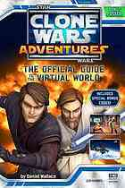 Clone Wars Adventures: The Official Guide to the Virtual World  by  Daniel  Wallace