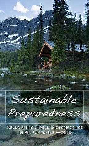 Sustainable Preparedness - Reclaiming Noble Independence in an Unstable World Craig Meissner