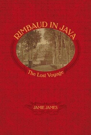 Rimbaud in Java: The Lost Voyage  by  Jamie James