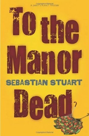 To the Manor Dead (Janets Planet Mystery #1) Sebastian Stuart