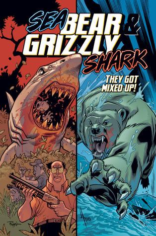 Sea Bear & Grizzly Shark (They Got Mixed Up, #1) Robert Kirkman