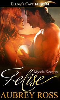 Felise (Mystic Keepers #8)  by  Aubrey Ross